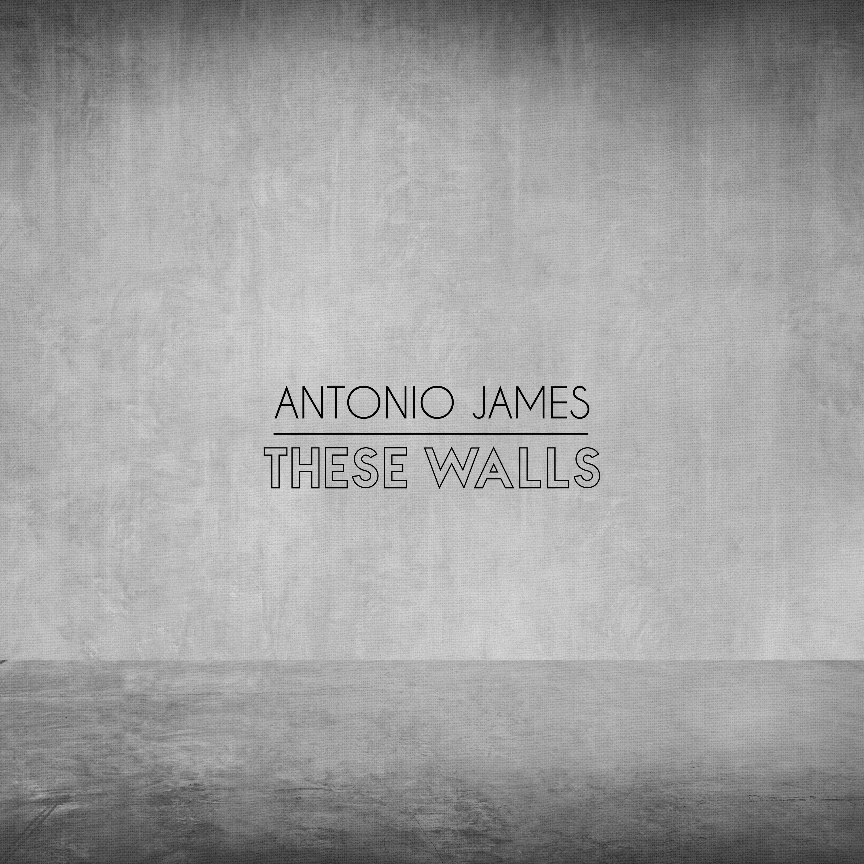 AntontioJames_TheseWalls_FINAL